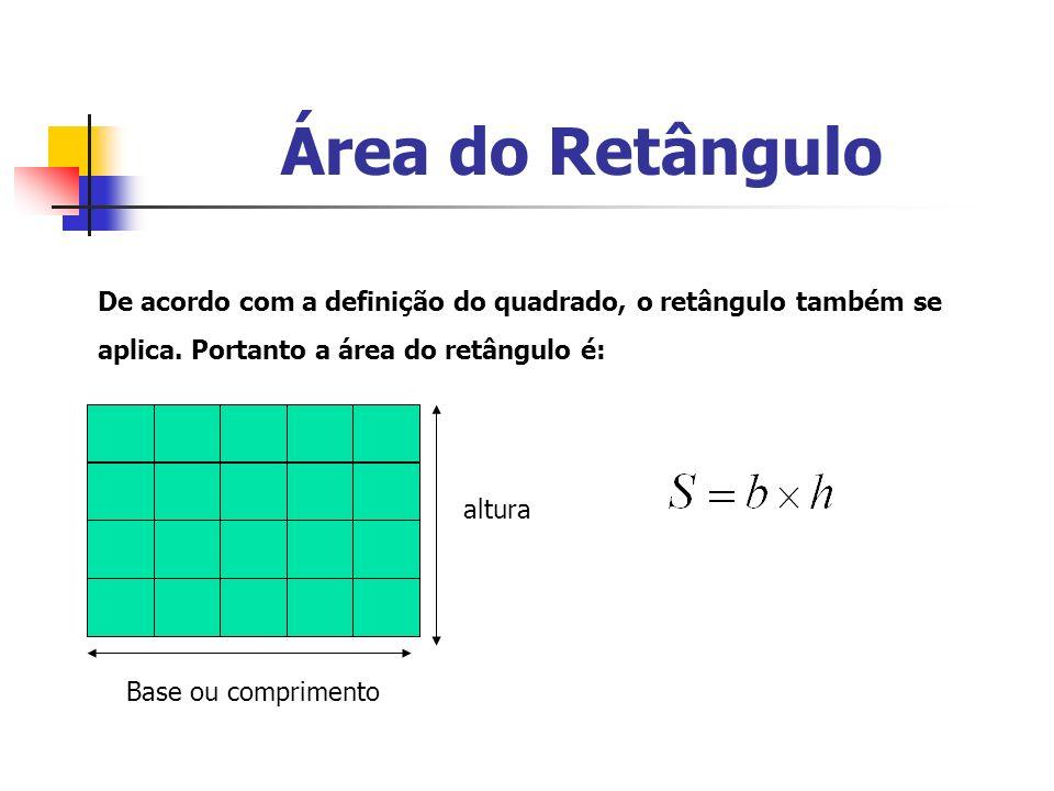 Área do Retângulo Exemplo: Qual o valor da área da figura? 9 cm 6 cm 15 cm