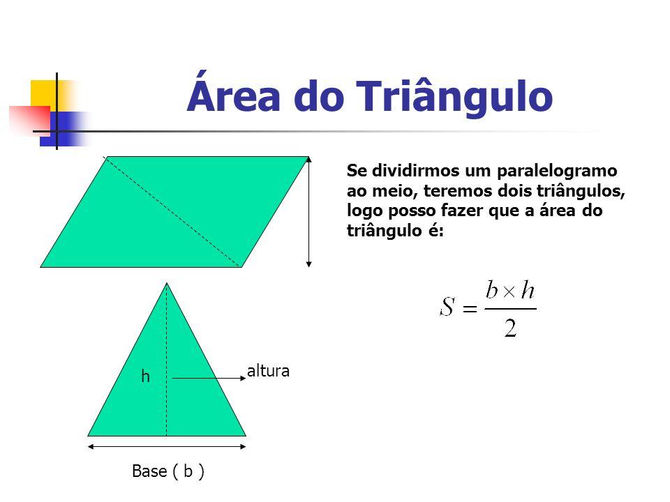 Área do Triângulo Exemplo: A base de um triângulo mede 120 m e sua altura, em metros, é h.