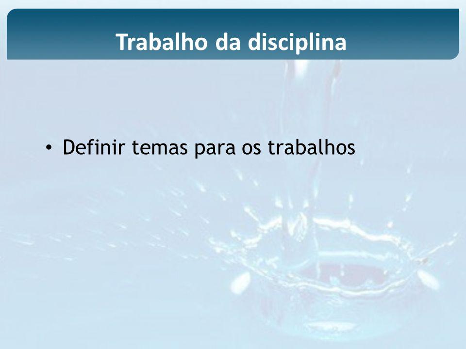 Definir temas para os trabalhos Trabalho da disciplina
