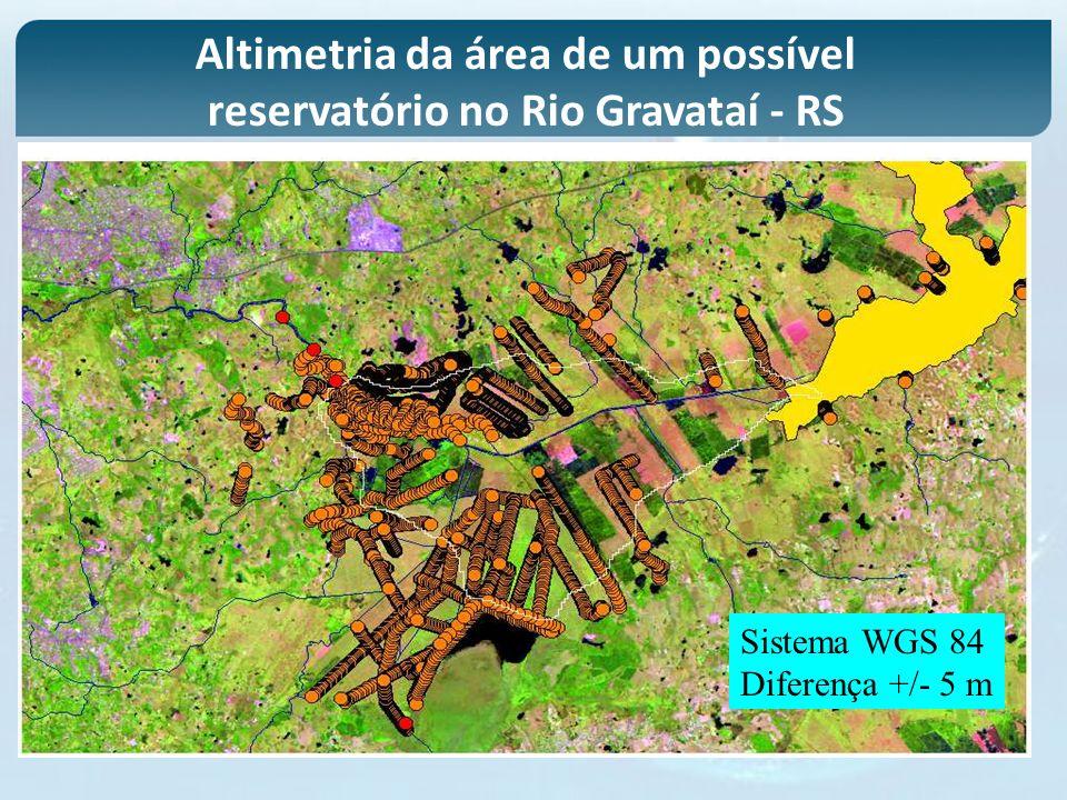 Sistema WGS 84 Diferença +/- 5 m Altimetria da área de um possível reservatório no Rio Gravataí - RS