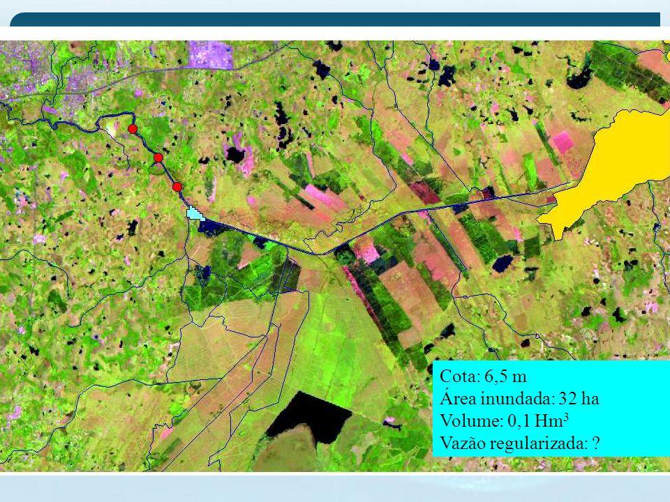 Cota: 6,5 m Área inundada: 32 ha Volume: 0,1 Hm 3 Vazão regularizada: ?