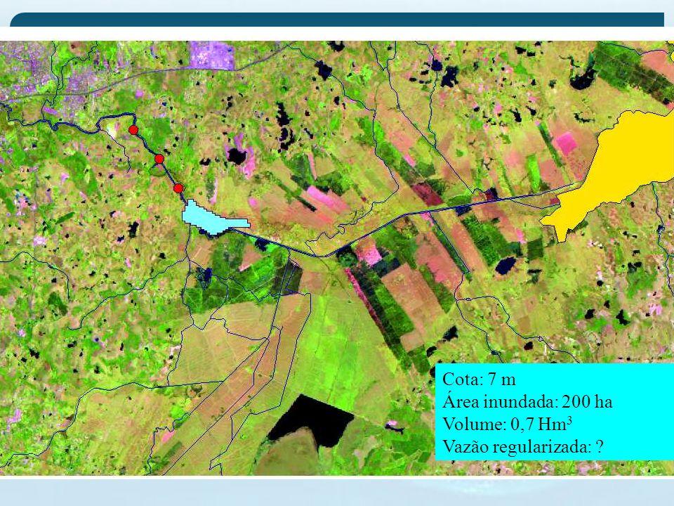 Cota: 7 m Área inundada: 200 ha Volume: 0,7 Hm 3 Vazão regularizada: ?