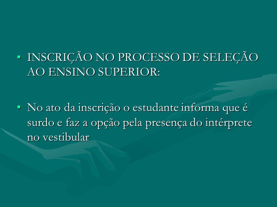 INSCRIÇÃO NO PROCESSO DE SELEÇÃO AO ENSINO SUPERIOR:INSCRIÇÃO NO PROCESSO DE SELEÇÃO AO ENSINO SUPERIOR: No ato da inscrição o estudante informa que é