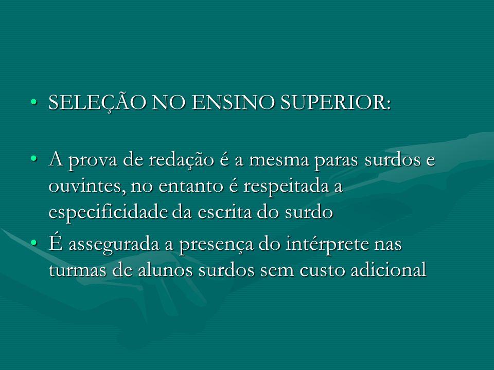 SELEÇÃO NO ENSINO SUPERIOR:SELEÇÃO NO ENSINO SUPERIOR: A prova de redação é a mesma paras surdos e ouvintes, no entanto é respeitada a especificidade