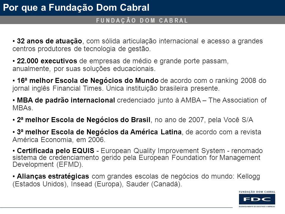 F U N D A Ç Ã O D O M C A B R A L Por que a Fundação Dom Cabral 32 anos de atuação, com sólida articulação internacional e acesso a grandes centros pr