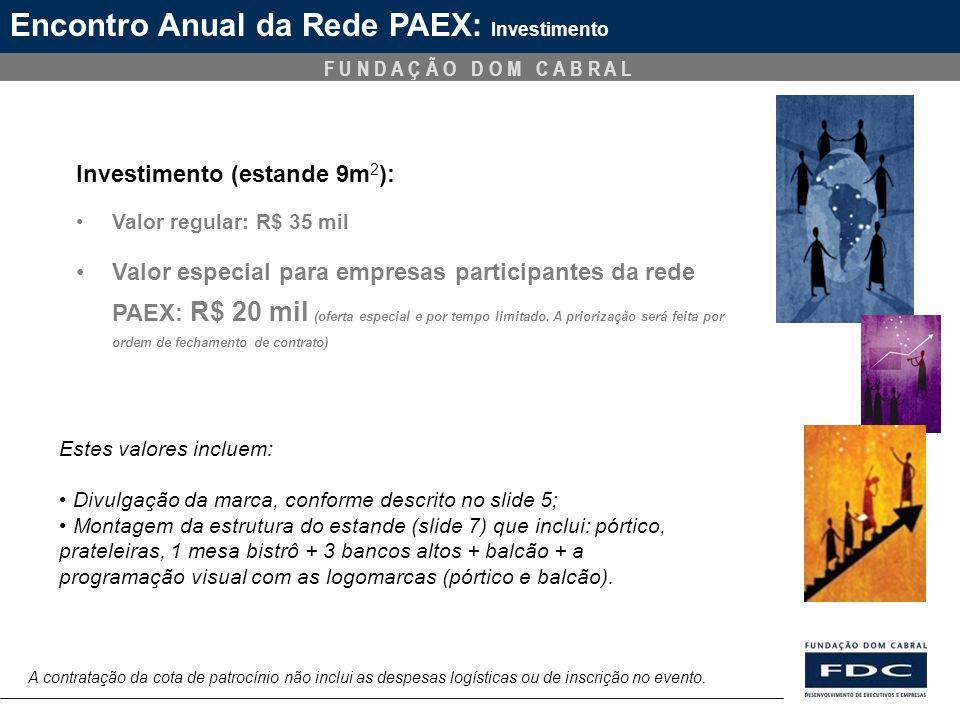 F U N D A Ç Ã O D O M C A B R A L Encontro Anual da Rede PAEX: Investimento Investimento (estande 9m 2 ): Valor regular: R$ 35 mil Valor especial para