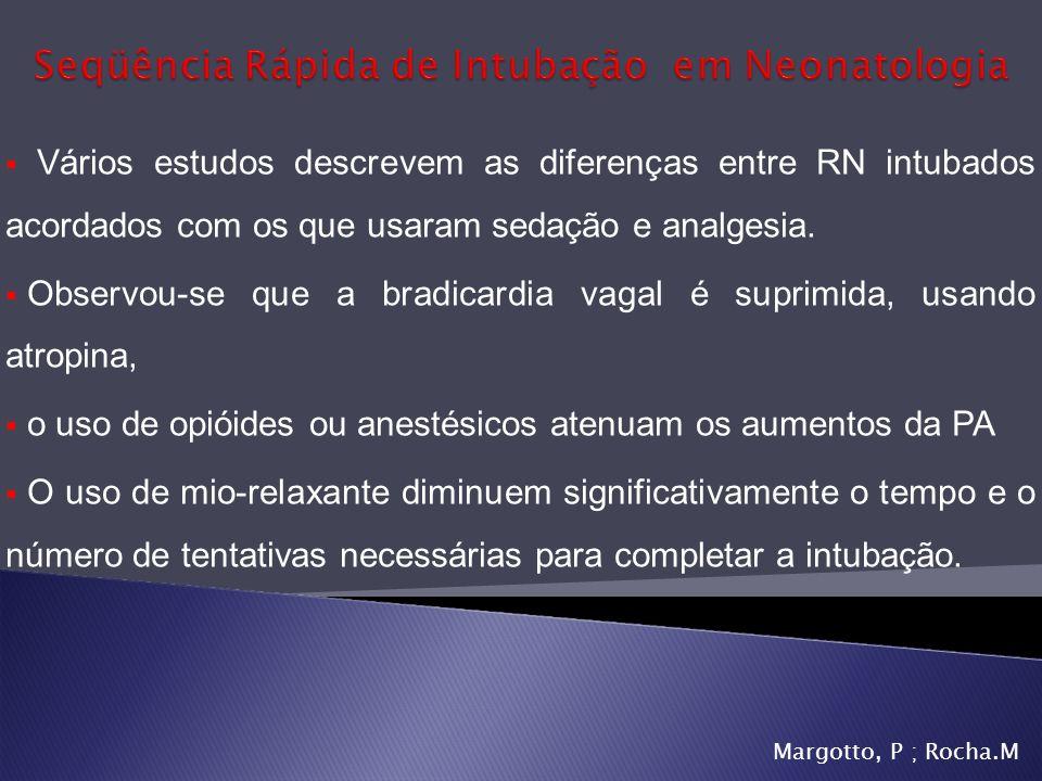 Vários estudos descrevem as diferenças entre RN intubados acordados com os que usaram sedação e analgesia. Observou-se que a bradicardia vagal é supri