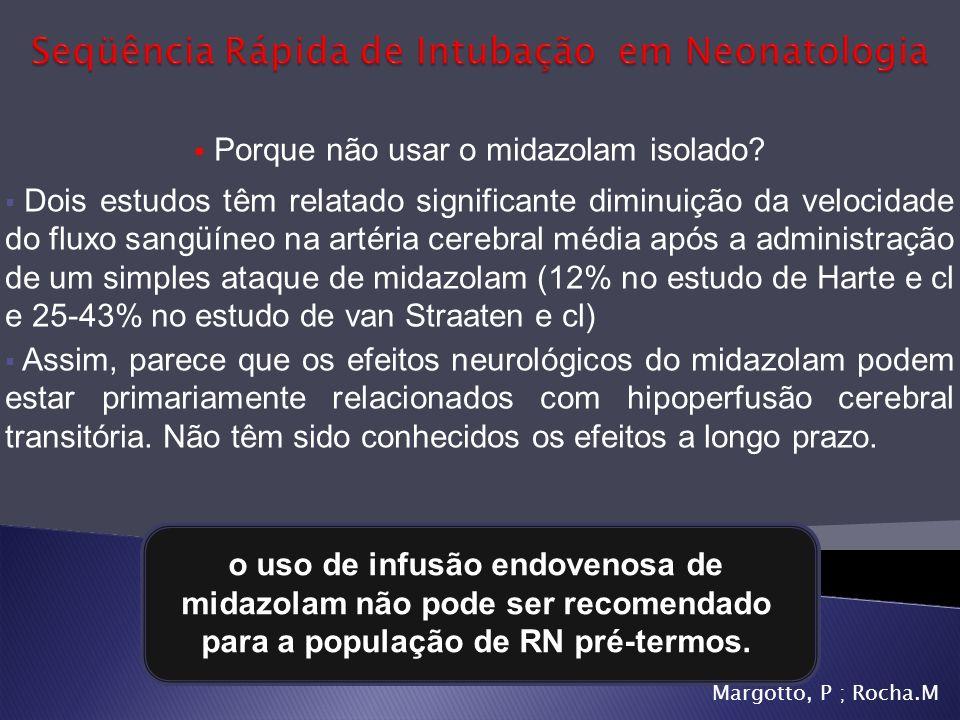 Porque não usar o midazolam isolado? Dois estudos têm relatado significante diminuição da velocidade do fluxo sangüíneo na artéria cerebral média após