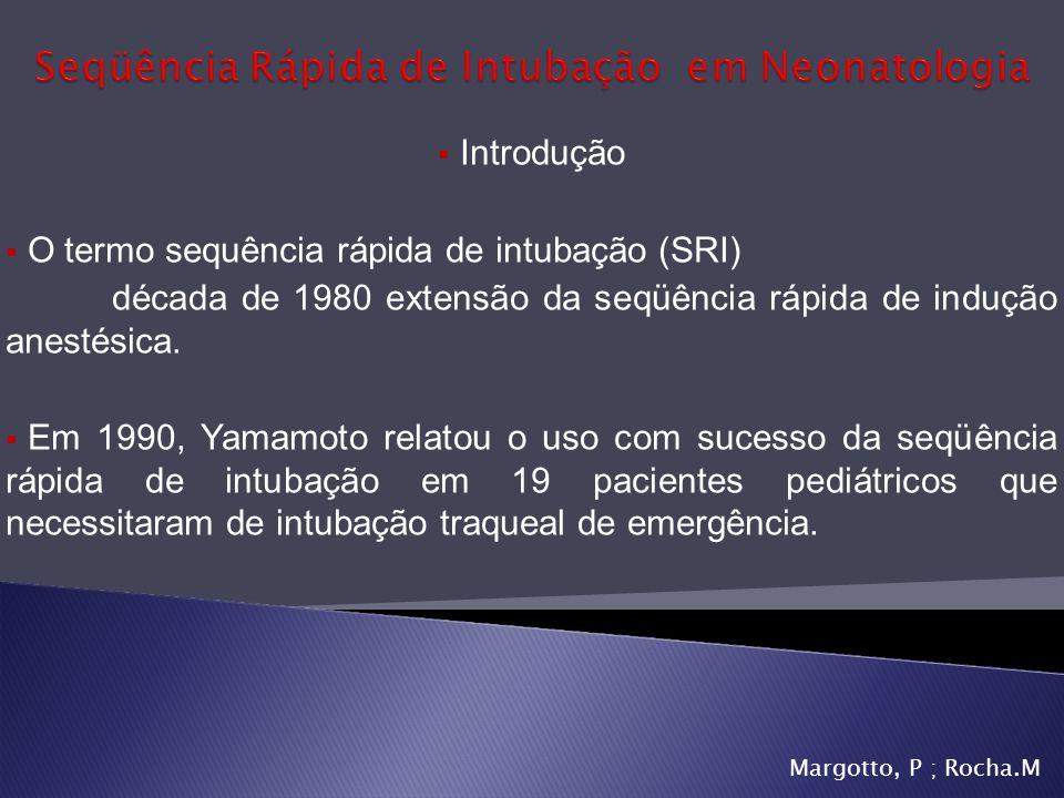 Introdução O termo sequência rápida de intubação (SRI) década de 1980 extensão da seqüência rápida de indução anestésica. Em 1990, Yamamoto relatou o