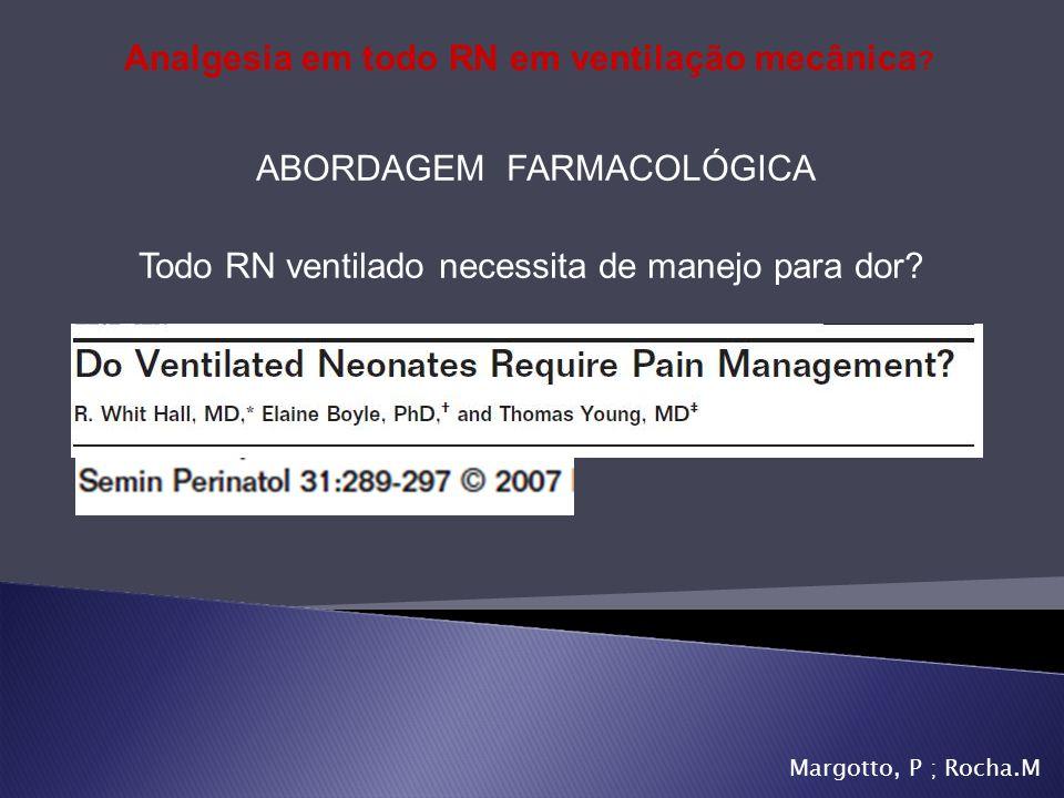 ABORDAGEM FARMACOLÓGICA Todo RN ventilado necessita de manejo para dor? Margotto, P ; Rocha.M Analgesia em todo RN em ventilação mecânica ?