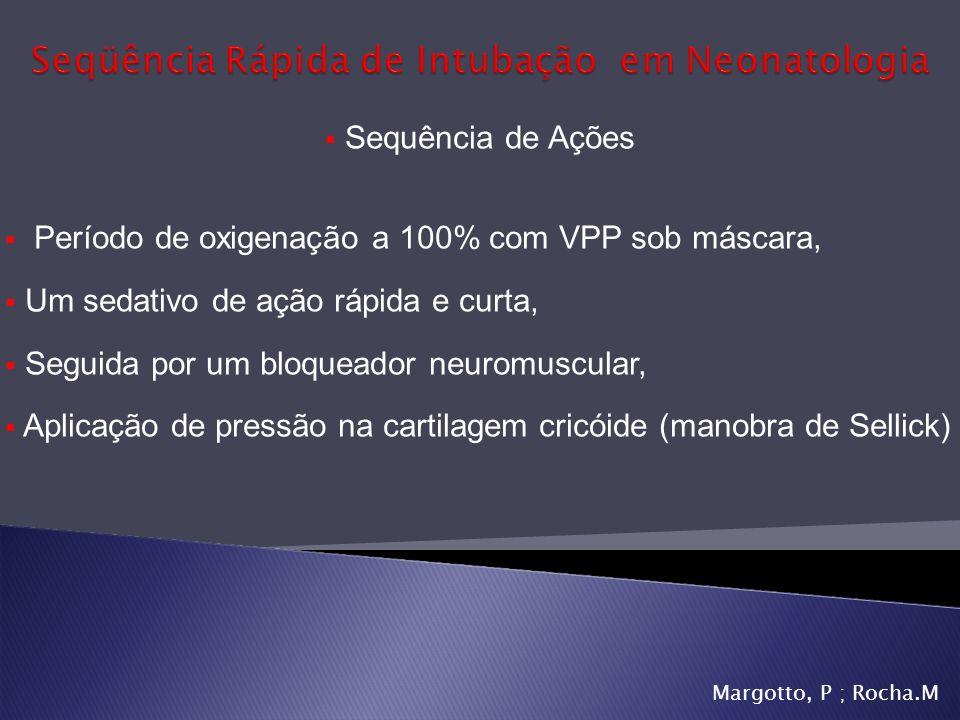 Margotto, P ; Rocha.M Sequência rápida de intubação Analgesia em todo RN em ventilação mecânica?