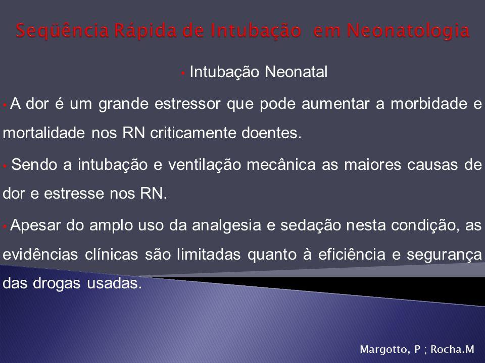 Intubação Neonatal A dor é um grande estressor que pode aumentar a morbidade e mortalidade nos RN criticamente doentes. Sendo a intubação e ventilação