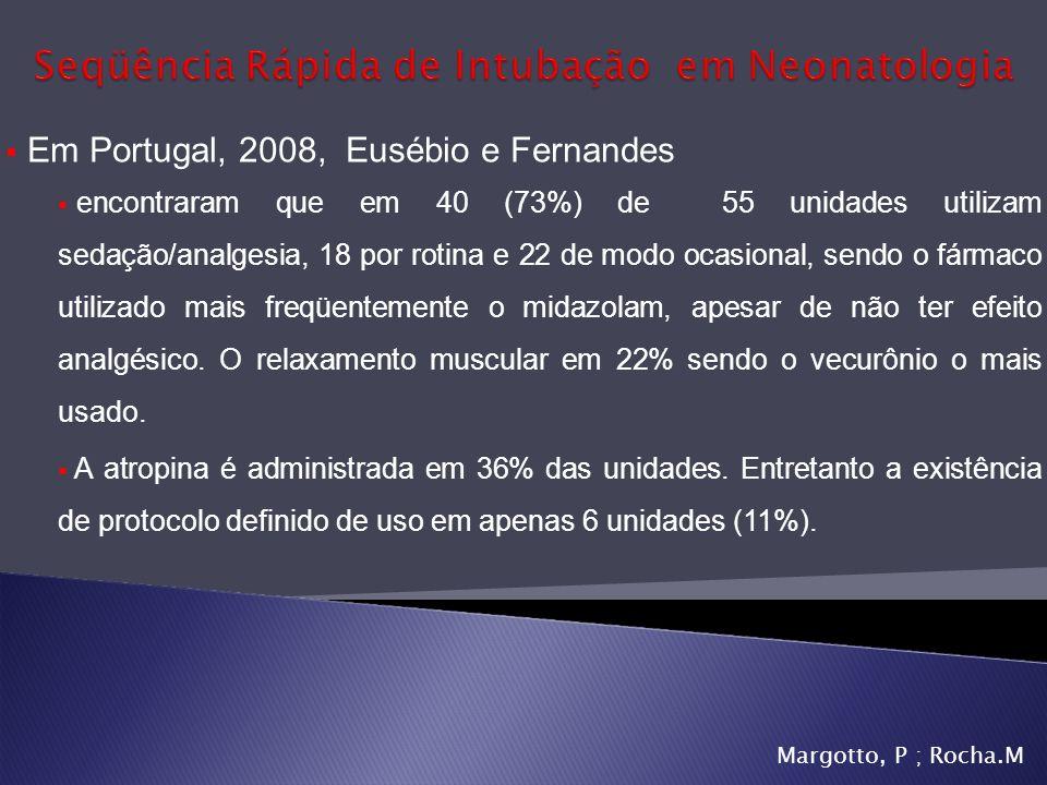 Em Portugal, 2008, Eusébio e Fernandes encontraram que em 40 (73%) de 55 unidades utilizam sedação/analgesia, 18 por rotina e 22 de modo ocasional, se