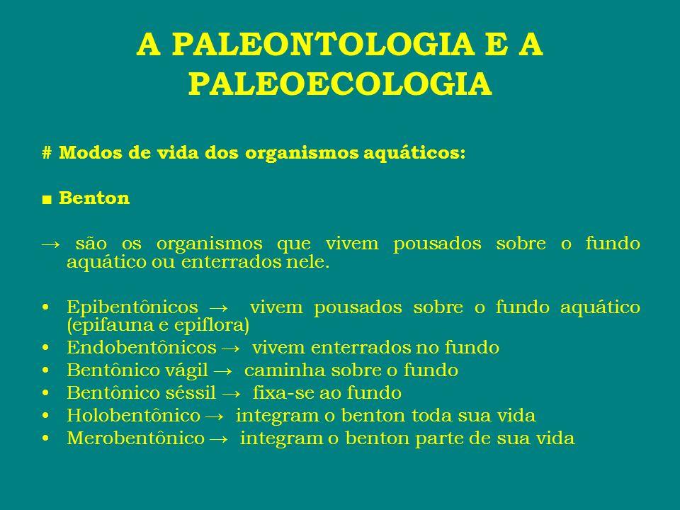 A PALEONTOLOGIA E A PALEOECOLOGIA # Modos de vida dos organismos aquáticos: Benton são os organismos que vivem pousados sobre o fundo aquático ou ente