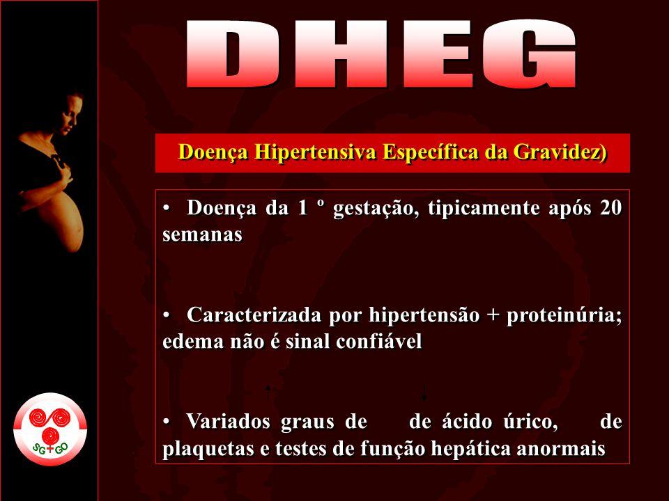 Doença Hipertensiva Específica da Gravidez) Doença da 1 º gestação, tipicamente após 20 semanas Caracterizada por hipertensão + proteinúria; edema não