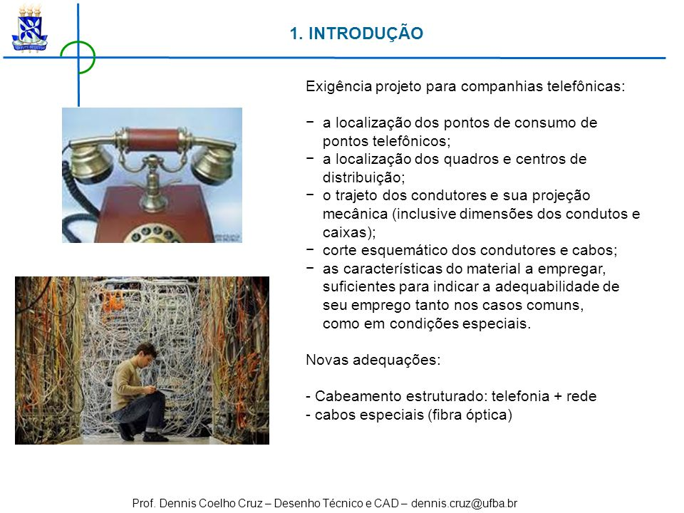 Prof. Dennis Coelho Cruz – Desenho Técnico e CAD – dennis.cruz@ufba.br 1. INTRODUÇÃO Exigência projeto para companhias telefônicas: a localização dos