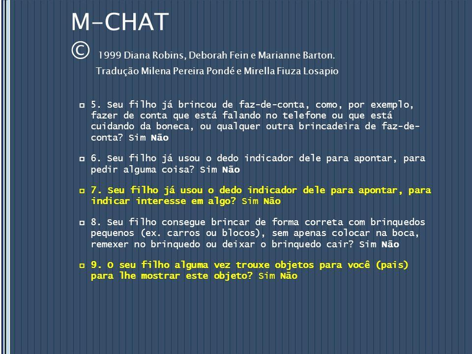 M-CHAT © 1999 Diana Robins, Deborah Fein e Marianne Barton. Tradução Milena Pereira Pondé e Mirella Fiuza Losapio 5. Seu filho já brincou de faz-de-co