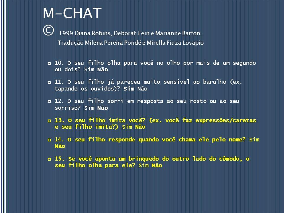 M-CHAT © 1999 Diana Robins, Deborah Fein e Marianne Barton. Tradução Milena Pereira Pondé e Mirella Fiuza Losapio 10. O seu filho olha para você no ol