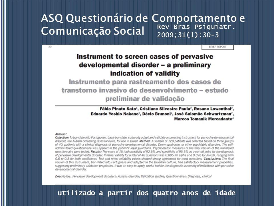 ASQ Questionário de Comportamento e Comunicação Social Rev Bras Psiquiatr. 2009;31(1):30-3 utilizado a partir dos quatro anos de idade