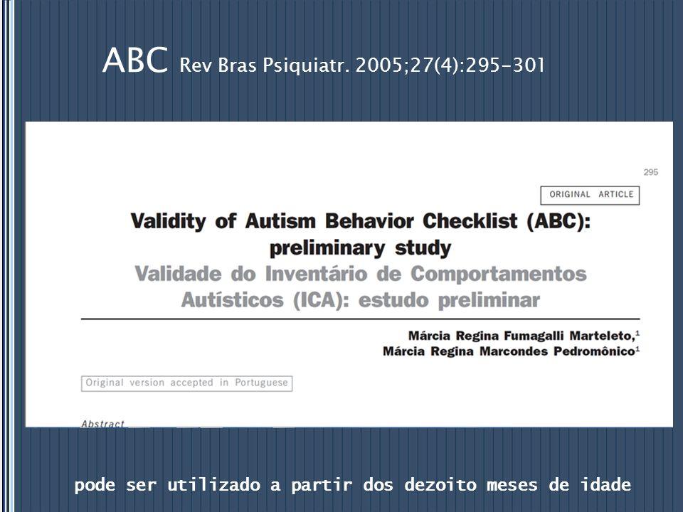 ABC Rev Bras Psiquiatr. 2005;27(4):295-301 pode ser utilizado a partir dos dezoito meses de idade