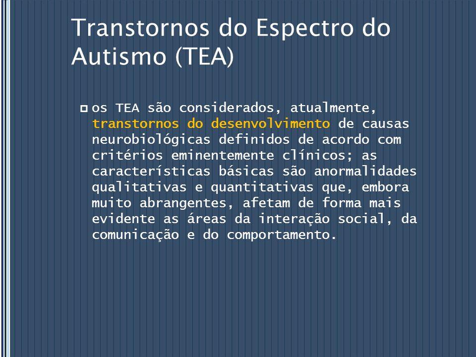 Transtornos do Espectro do Autismo (TEA) os TEA são considerados, atualmente, transtornos do desenvolvimento de causas neurobiológicas definidos de ac
