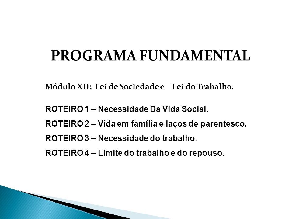 PROGRAMA FUNDAMENTAL Módulo XII: Lei de Sociedade e Lei do Trabalho. ROTEIRO 1 – Necessidade Da Vida Social. ROTEIRO 2 – Vida em família e laços de pa