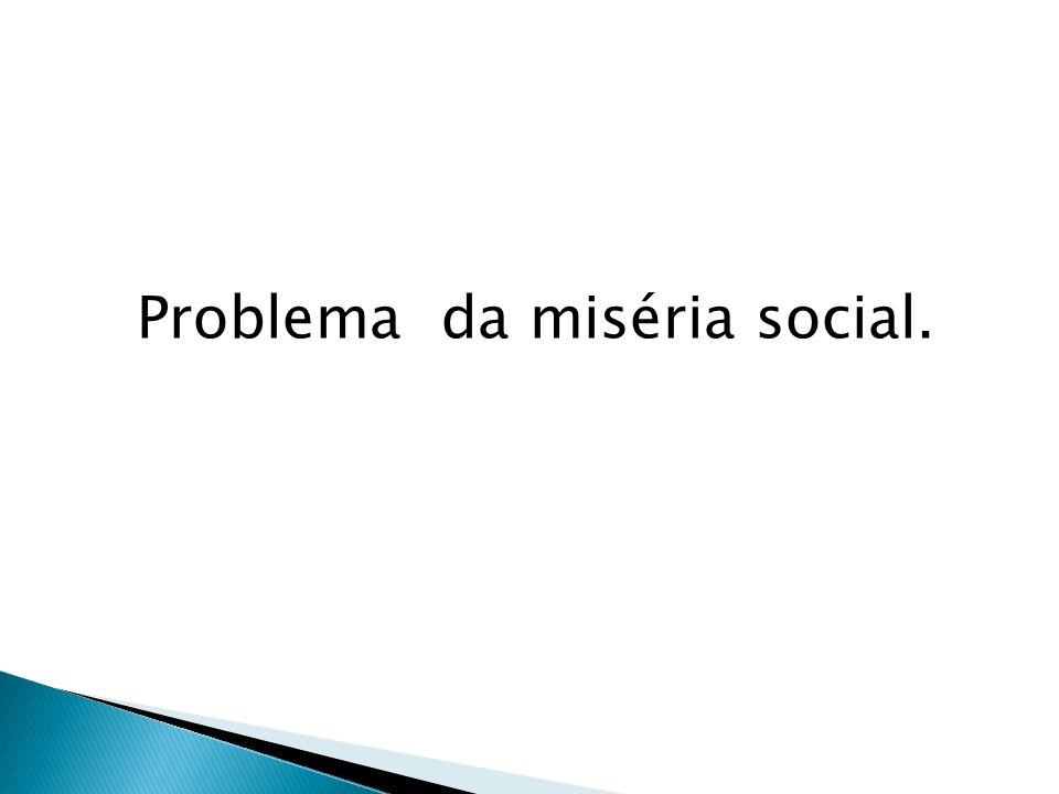 Problema da miséria social.
