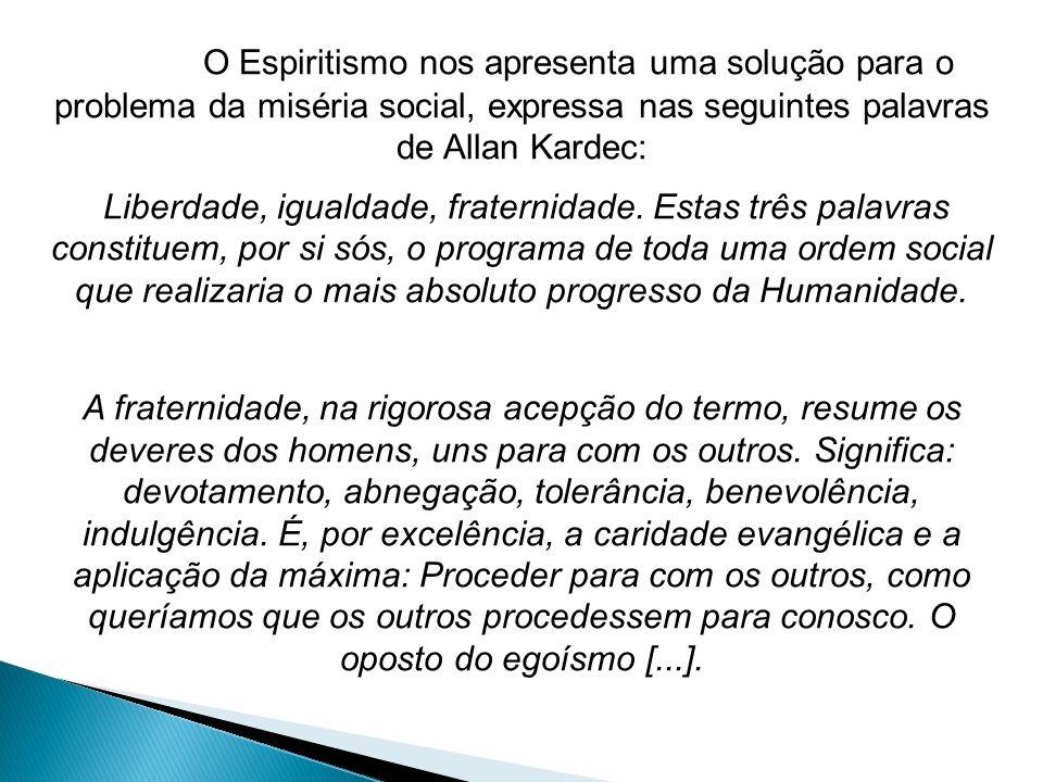 O Espiritismo nos apresenta uma solução para o problema da miséria social, expressa nas seguintes palavras de Allan Kardec: Liberdade, igualdade, frat