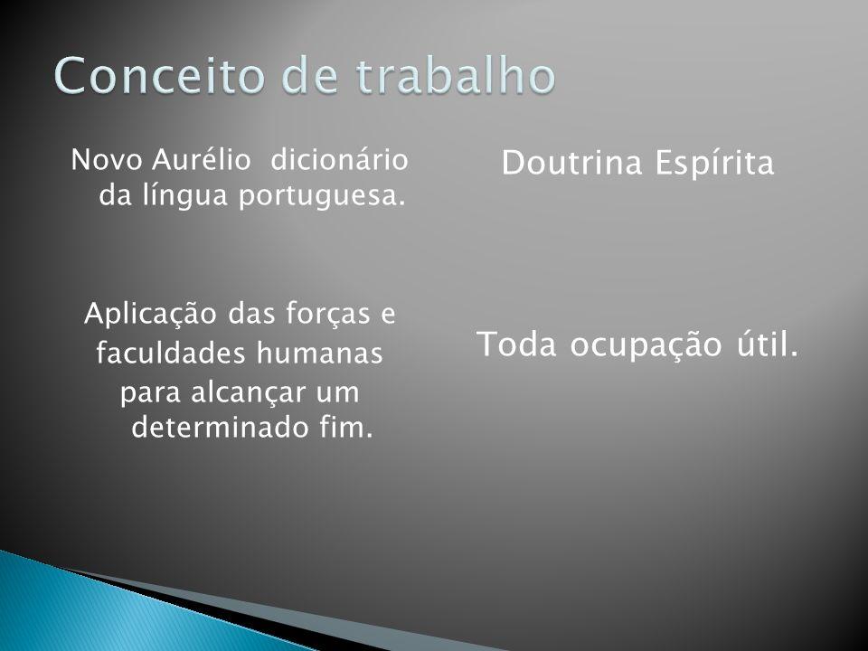 Novo Aurélio dicionário da língua portuguesa. Aplicação das forças e faculdades humanas para alcançar um determinado fim. Doutrina Espírita Toda ocupa