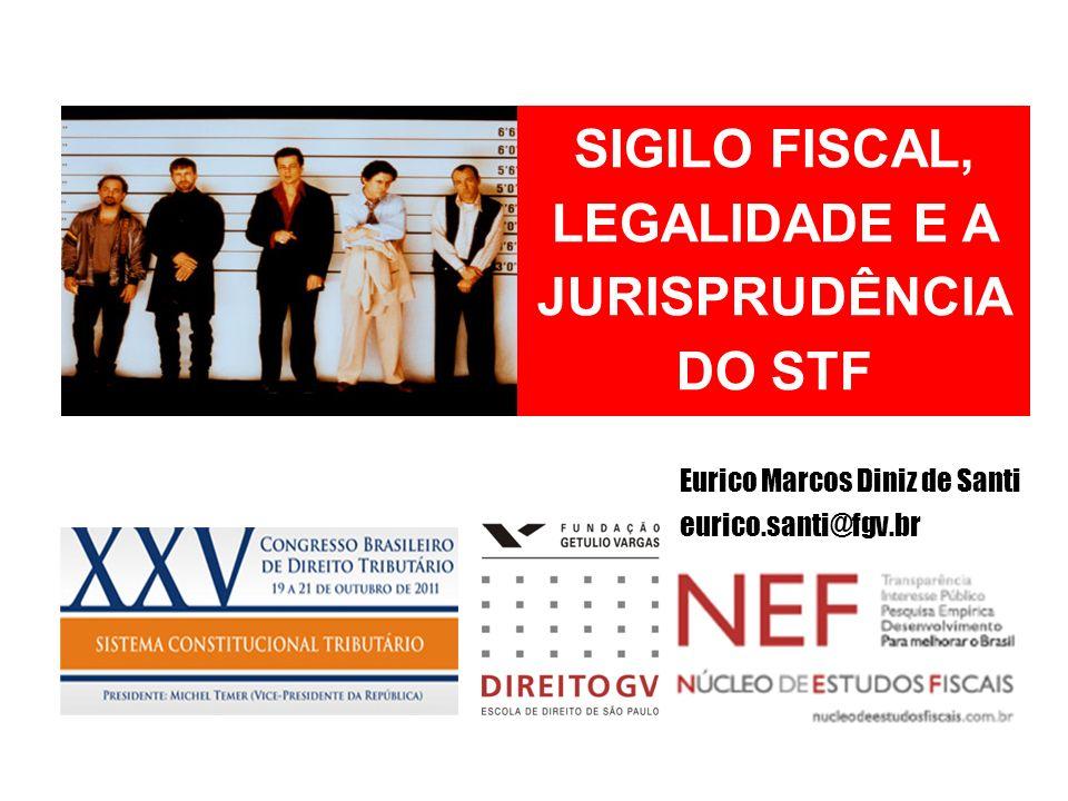 SIGILO FISCAL, LEGALIDADE E A JURISPRUDÊNCIA DO STF Eurico Marcos Diniz de Santi eurico.santi@fgv.br