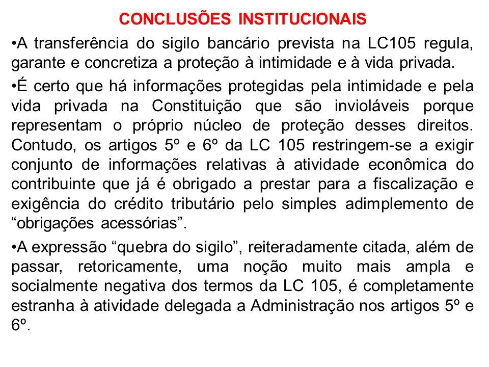 CONCLUSÕES INSTITUCIONAIS A transferência do sigilo bancário prevista na LC105 regula, garante e concretiza a proteção à intimidade e à vida privada.