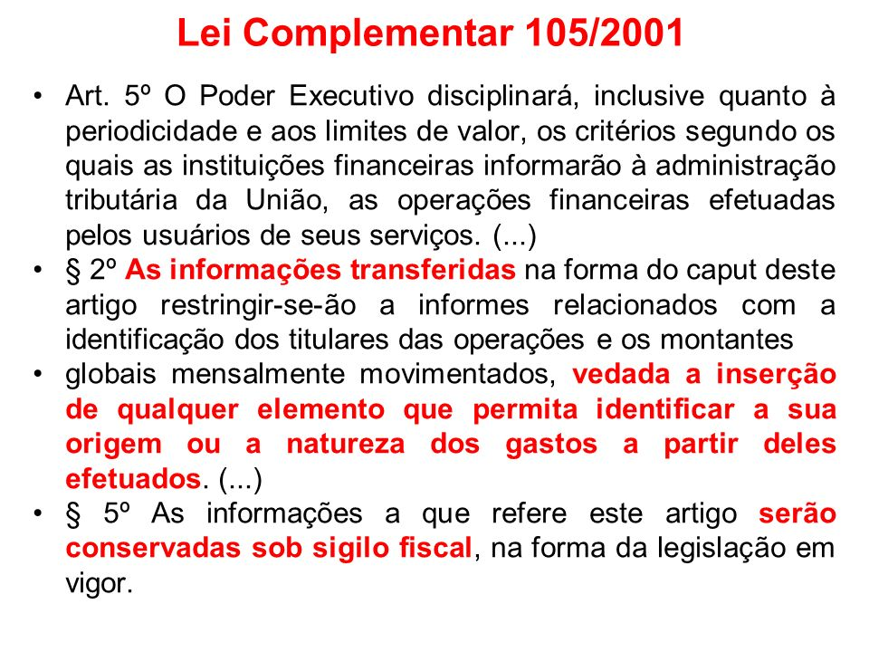 a Favor do Sigilo (LC 105): 1.Carlos Brito 2.Dias Toffoli 3.Carmem Lúcia 4.Ellen Gracie (Joaquim Barbosa) (Luiz FUX) STF: RE 389.808 – Paraná AC 33 MC / PR - PARANÁ contra o Sigilo (LC 105): 1.Marco Aurélio (Relator) 2.Cesar Peluso (Presidente) 3.Ricardo Lewandowski 4.Celso Mello 5.Gilmar Mendes