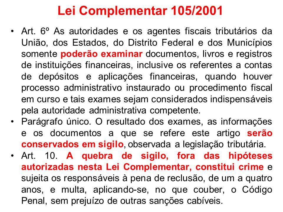 Lei Complementar 105/2001 Art. 6º As autoridades e os agentes fiscais tributários da União, dos Estados, do Distrito Federal e dos Municípios somente