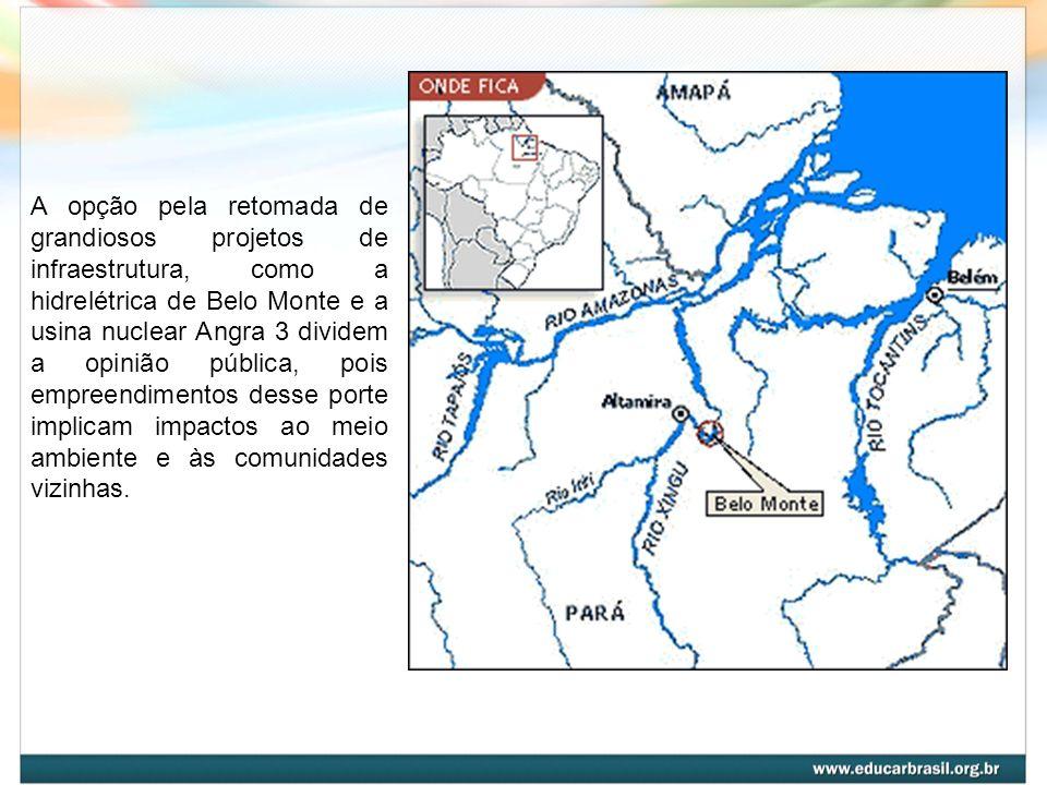A opção pela retomada de grandiosos projetos de infraestrutura, como a hidrelétrica de Belo Monte e a usina nuclear Angra 3 dividem a opinião pública,