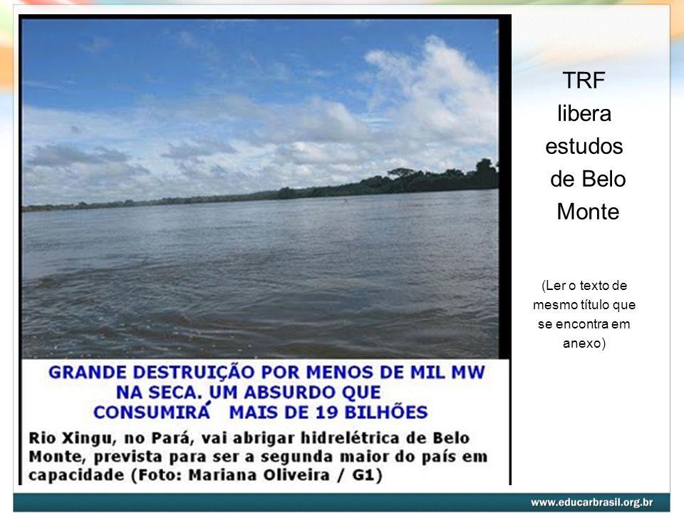TRF libera estudos de Belo Monte (Ler o texto de mesmo título que se encontra em anexo)