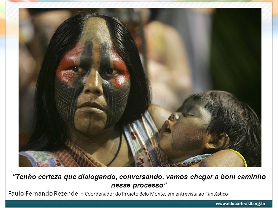 Tenho certeza que dialogando, conversando, vamos chegar a bom caminho nesse processo Paulo Fernando Rezende - Coordenador do Projeto Belo Monte, em en