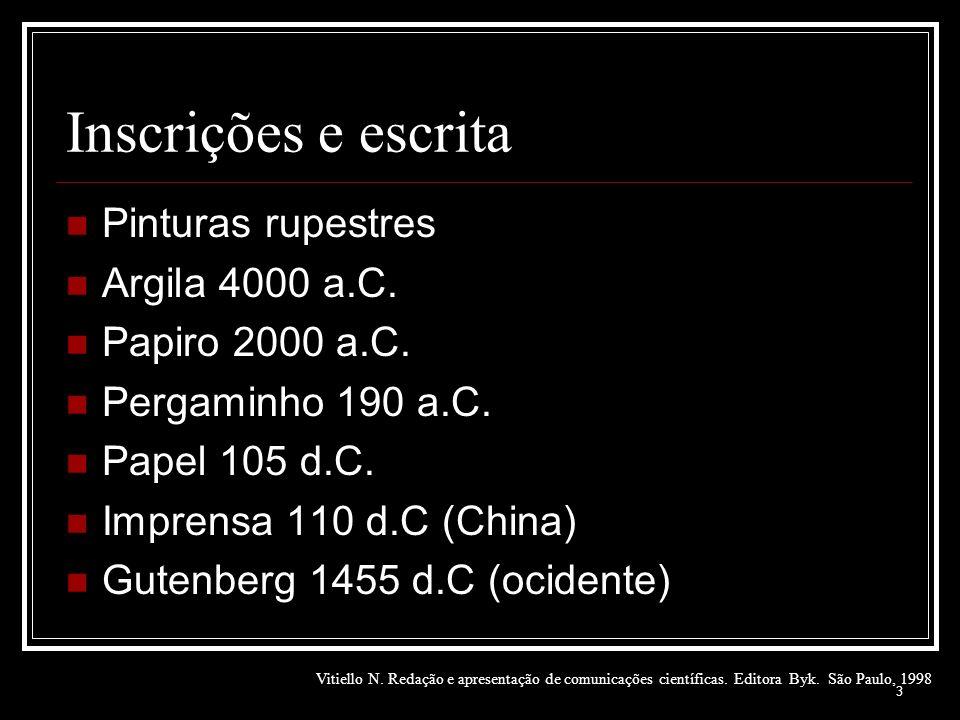 3 Inscrições e escrita Pinturas rupestres Argila 4000 a.C. Papiro 2000 a.C. Pergaminho 190 a.C. Papel 105 d.C. Imprensa 110 d.C (China) Gutenberg 1455