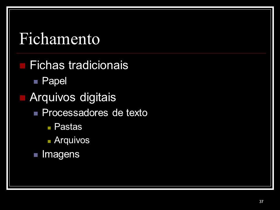 37 Fichamento Fichas tradicionais Papel Arquivos digitais Processadores de texto Pastas Arquivos Imagens