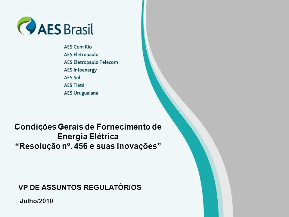 Condições Gerais de Fornecimento de Energia Elétrica Resolução nº. 456 e suas inovações Julho/2010 VP DE ASSUNTOS REGULATÓRIOS