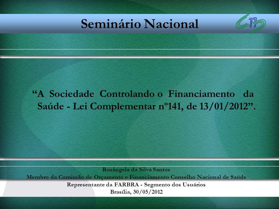 A Sociedade Controlando o Financiamento da Saúde - Lei Complementar nº141, de 13/01/2012. Rosângela da Silva Santos Membro da Comissão de Orçamento e