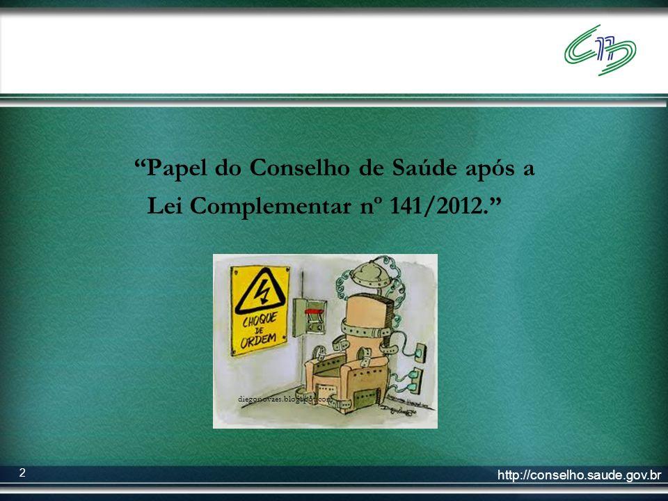 http://conselho.saude.gov.br 2 Papel do Conselho de Saúde após a Lei Complementar nº 141/2012. diegonovaes.blogspot.com