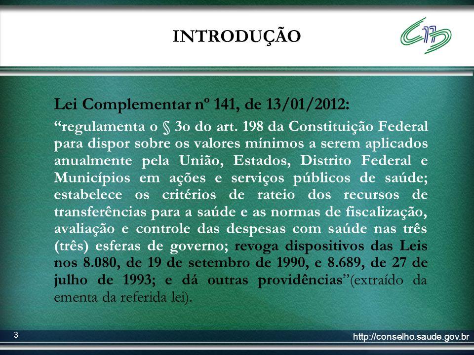 http://conselho.saude.gov.br 3 INTRODUÇÃO Lei Complementar nº 141, de 13/01/2012 : regulamenta o § 3o do art. 198 da Constituição Federal para dispor