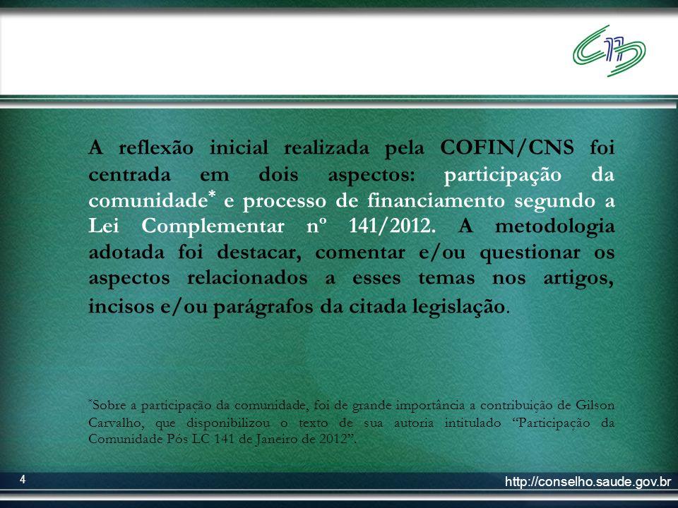http://conselho.saude.gov.br 4 A reflexão inicial realizada pela COFIN/CNS foi centrada em dois aspectos: participação da comunidade * e processo de f