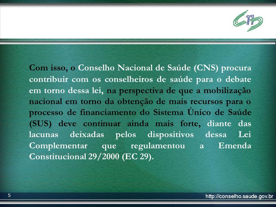 http://conselho.saude.gov.br 5 Com isso, o Conselho Nacional de Saúde (CNS) procura contribuir com os conselheiros de saúde para o debate em torno des