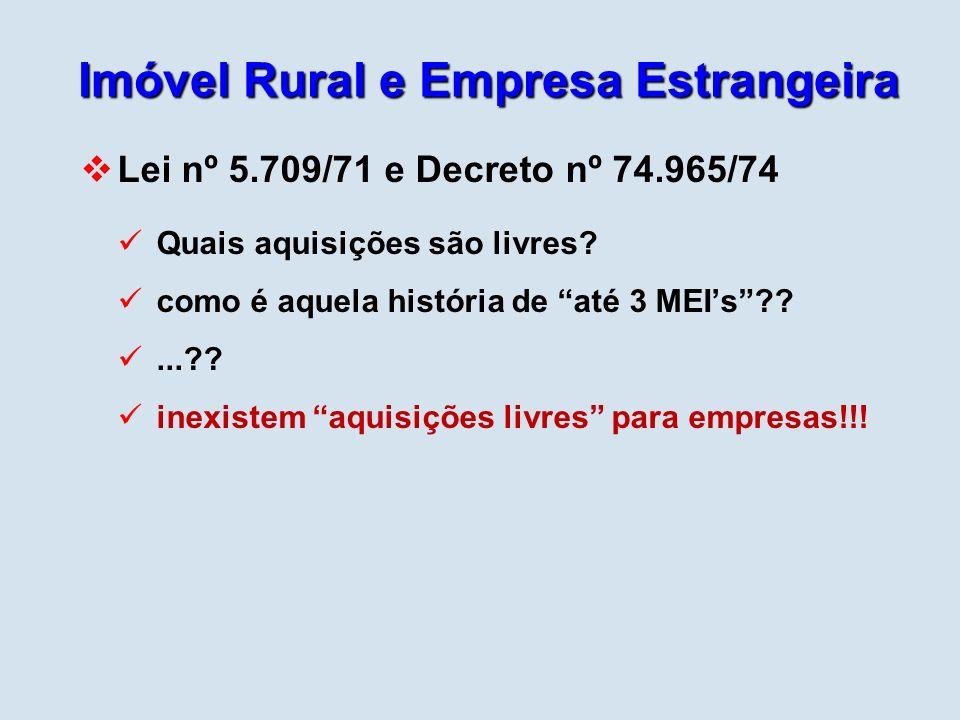 Imóvel Rural e Empresa Estrangeira Lei nº 5.709/71 e Decreto nº 74.965/74 Quais aquisições são livres? como é aquela história de até 3 MEIs??...?? ine