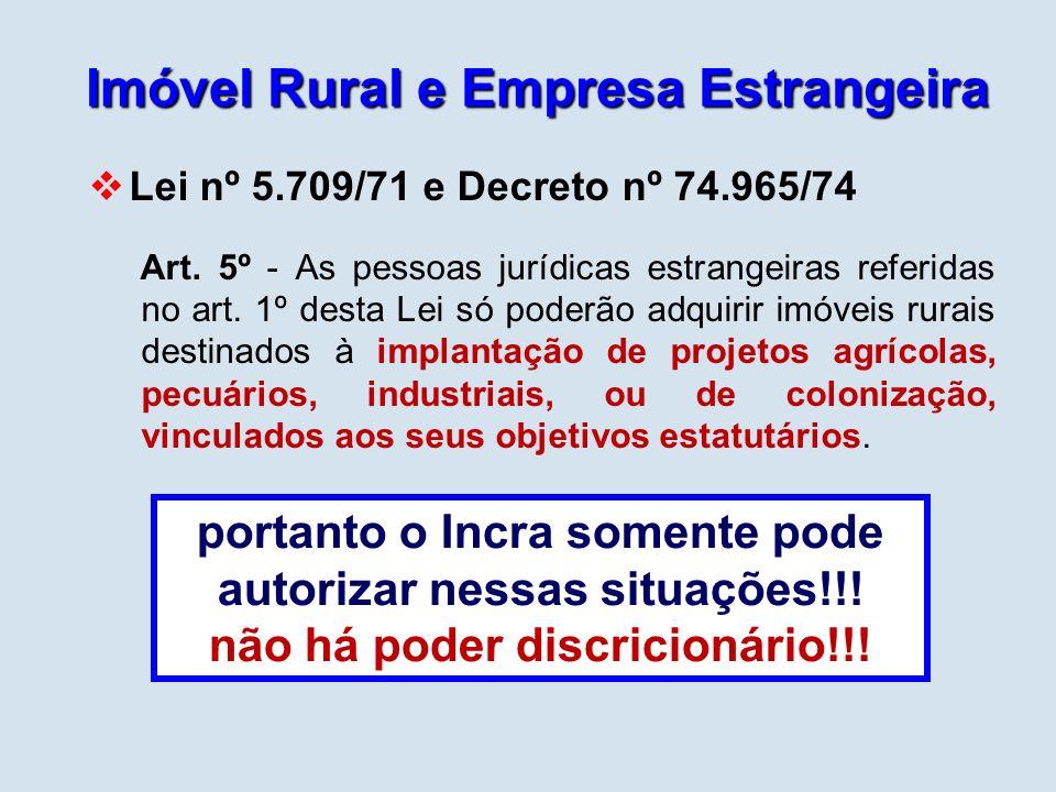 Imóvel Rural e Empresa Estrangeira Lei nº 5.709/71 e Decreto nº 74.965/74 Art. 5º - As pessoas jurídicas estrangeiras referidas no art. 1º desta Lei s