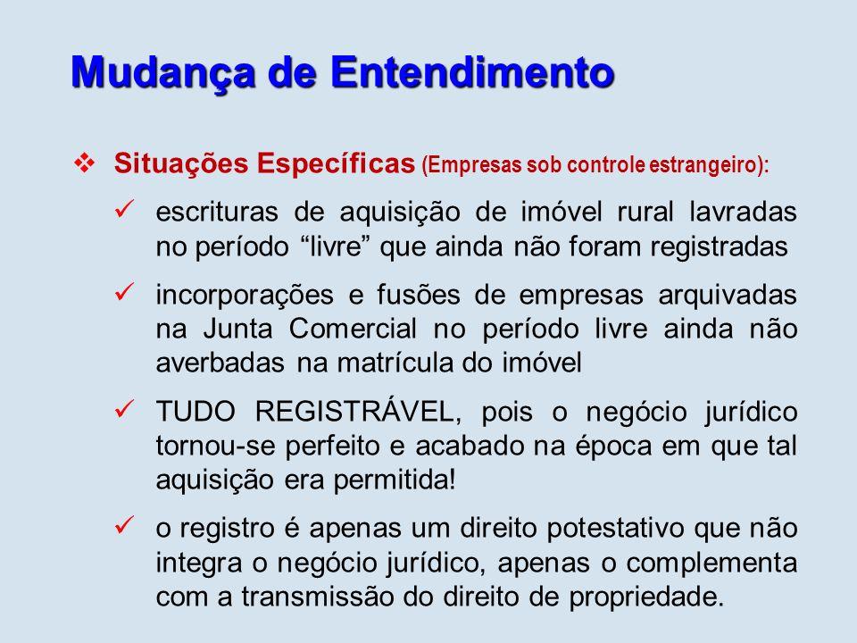 Mudança de Entendimento Situações Específicas (Empresas sob controle estrangeiro): escrituras de aquisição de imóvel rural lavradas no período livre q