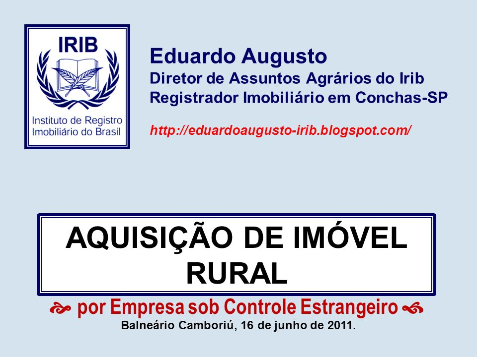 Eduardo Augusto Diretor de Assuntos Agrários do Irib Registrador Imobiliário em Conchas-SP http://eduardoaugusto-irib.blogspot.com/ Balneário Camboriú