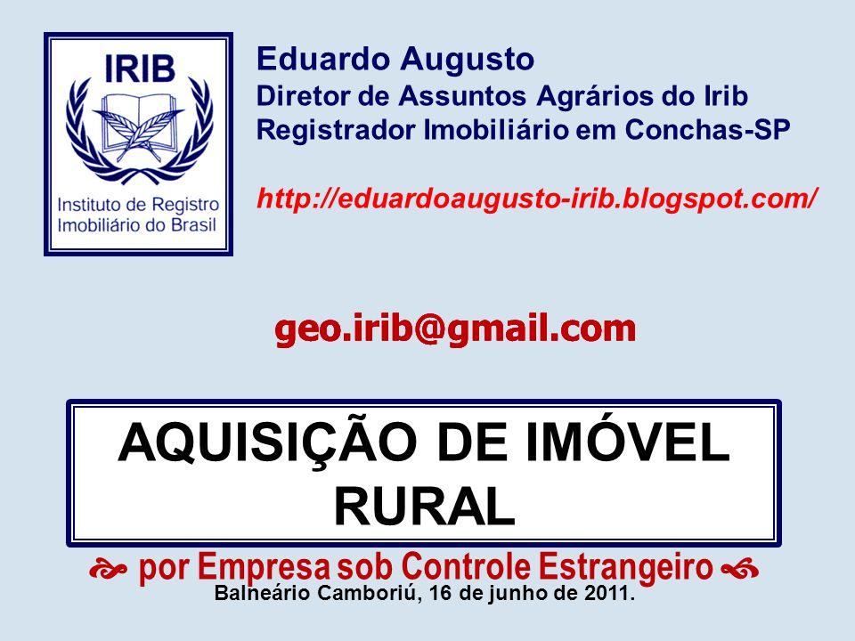 AQUISIÇÃO DE IMÓVEL RURAL por Empresa sob Controle Estrangeiro Balneário Camboriú, 16 de junho de 2011. Eduardo Augusto Diretor de Assuntos Agrários d