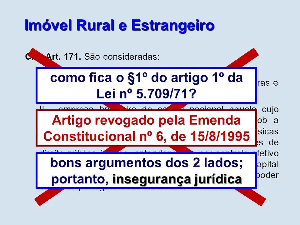 Imóvel Rural e Estrangeiro CF - Art. 171. São consideradas: I - empresa brasileira a constituída sob as leis brasileiras e que tenha sua sede e admini